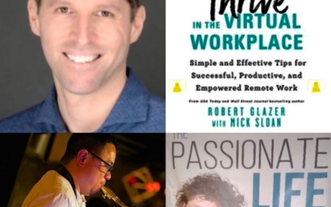 July 25, 2021:  Robert Glazer – How to Thrive in the Virtual Workplace; Jazz Musician, Patrick Trahan; & Reconnecting to Passion After Isolation